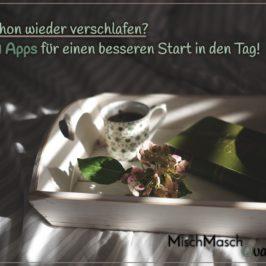 Schon wieder verschlafen? – 9 Apps für einen besseren Start in den Tag!
